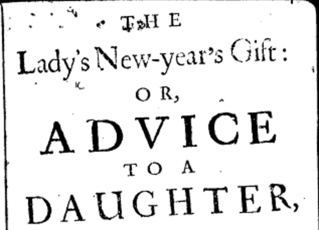 The Lady's New-year's Gift: or, Advice to a Daughter, 5th edn (London, 1696) - Just what I always wanted!